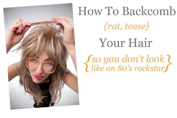 How To Backcomb Your Hair (without looking like a…)