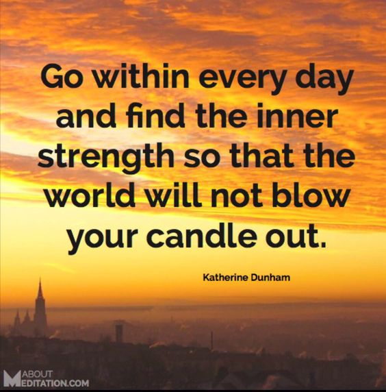 Go within every day and find inner strength... Quotes