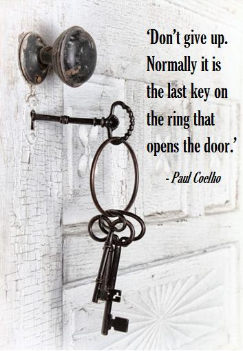 TOP MOTIVATION quotes and sayings by famous authors like Paulo Coelho : Don't give up. Normally it is the last key on the ring that opens the door. ~Paulo Coelho  #motivation #persistence #quotes | Quotlr