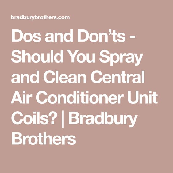 Dos And Don Ts Should You Spray And Clean Central Air