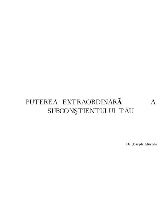 PUTEREA EXTRAORDINARÃ              A     SUBCONŞTIENTULUI TÃU                       De Joseph Murphy