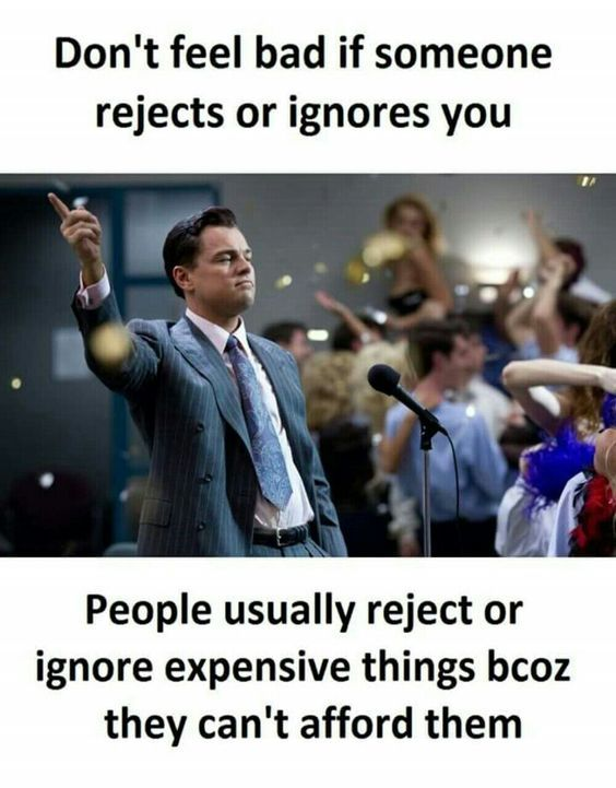 Don T Feel Bad If Someone Rejects You Or Ignore You Life Quotes Reality Quotes Badass Quotes