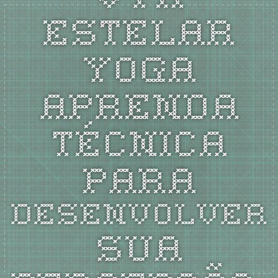 Vya Estelar - Yoga - Aprenda técnica para desenvolver sua percepção extrassensorial