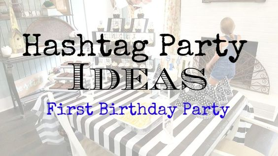 Ideas for a Hashtag Party - in this case a fun 1st birthday planned around a hashtag used with pics posted since the baby's birth