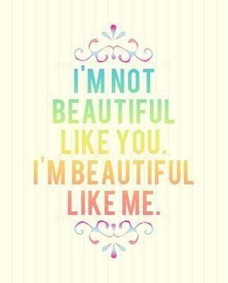 I'm not beautiful like you - I'm beautiful like me