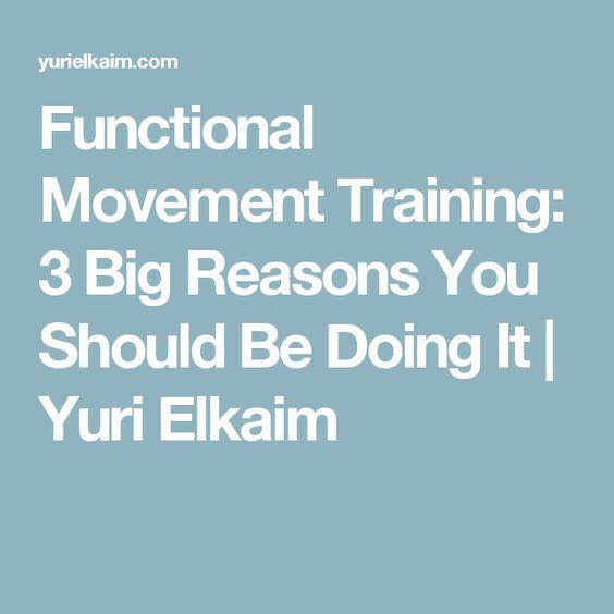 Functional Movement Training: 3 Big Reasons You Should Be Doing It | Yuri Elkaim