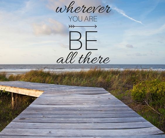 Wherever you are, be all there. #quotes #life #advice #relax
