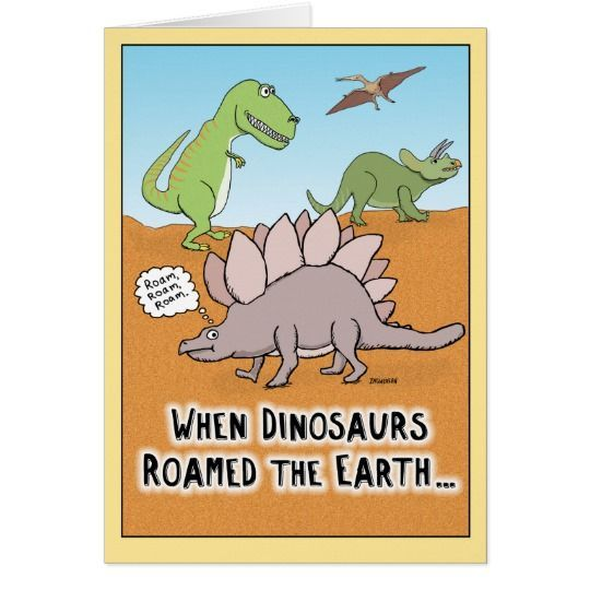 Birthday Quotes Funny When Dinosaurs Roamed Earth Birthday Card Happy Birthday Quotes Funny Birthday Quotes Funny Happy Birthday Quotes