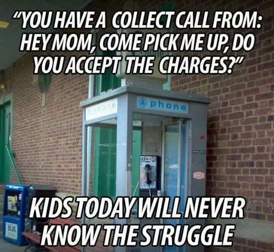 You Have A Collect Call From: ... Kids Today Will Never Know The Struggle: