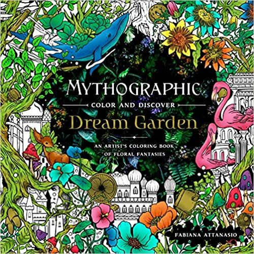 Amazon Com Mythographic Color And Discover Dream Garden An Artist S Coloring Book Of Floral Fantasies 9781 Coloring Books Secret Garden Coloring Book Books