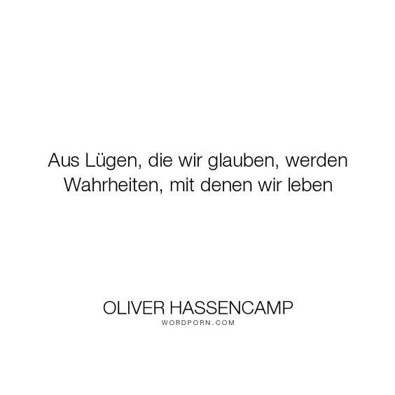 """Oliver Hassencamp - """"Aus L�gen, die wir glauben, werden Wahrheiten, mit denen wir leben"""". truth, philosophy, wisdom"""