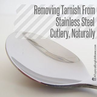A Typical English Home: Removing Tarnish From Stainless Steel Cutlery, Naturally!