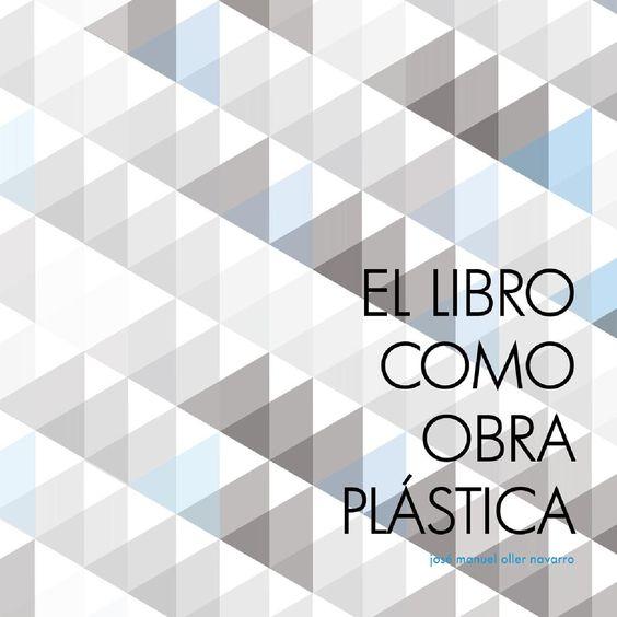 El libro como obra plástica  Proyecto Final de Carrera de Bellas Artes, realizado por José Manuel Oller Navarro, en la Universidad de Granada.
