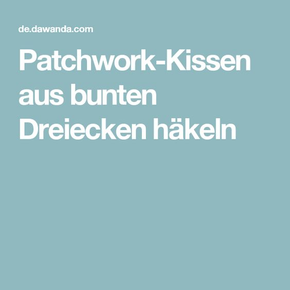 Patchwork-Kissen aus bunten Dreiecken häkeln
