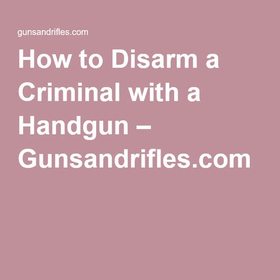 How to Disarm a Criminal with a Handgun – Gunsandrifles.com