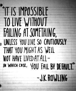 Image result for it is impossible to live without failing