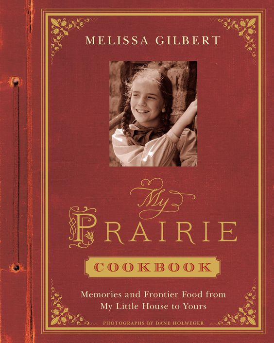 Melissa Gilbert's new book, The Prairie Cookbook, features her favorite recipes as well as photos and memories from the Little House on the Prairie television show.