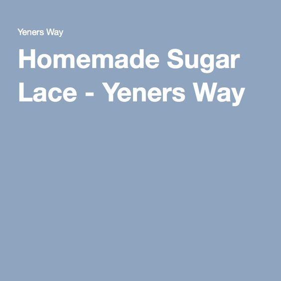 Homemade Sugar Lace - Yeners Way