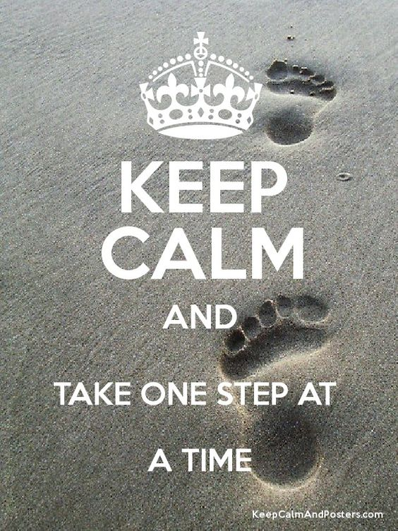 KEEP CALM AND TAKE ONE STEP AT A TIME