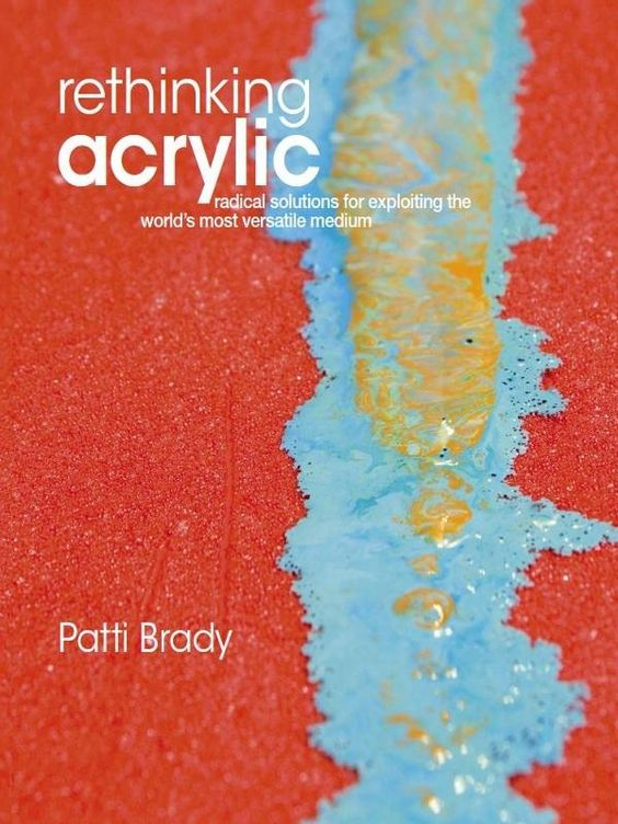 a really good book- use when wanting to mix things up with your acrylics-Rethinking Acrylic; Radical Solutions For Exploiting The World's Most Versatile Medium