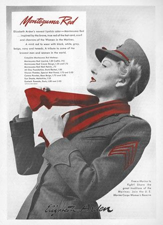 "in WW2 ""US Marine dictate stated that the colour of the lipstick had to match the uniform's chevrons and also the cord trim on hats – an Elizabeth Arden lipstick called 'Montezuma Red' was produced to meet demand"" WWII"