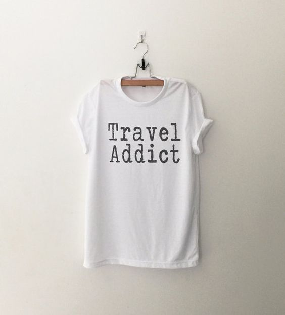 Travel Addict tshirt • Sweatshirt • Clothes Casual Outift for • teens • movies • girls • women • summer • fall • spring • winter • outfit ideas • hipster • dates • school • parties • Polyvores • Tumblr Teen Fashion Graphic Tee Shirt