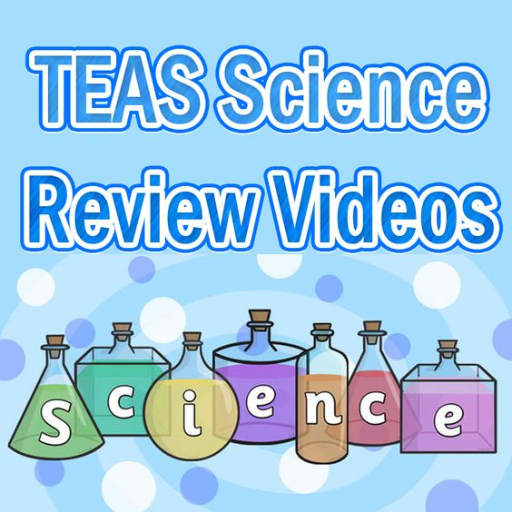 http://www.mometrix.com/academy/teas-science/   TEAS Science Review Videos