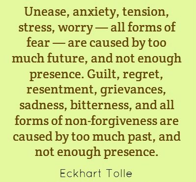 "Healing your thinking....""all forms of non-forgiveness are caused by too much past, and not enough presence."" - Eckhart Tolle"