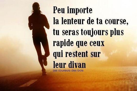 """""""Peu importe la lenteur de ta course, tu seras toujours plus rapide que ceux qui restent sur leur divan"""""""