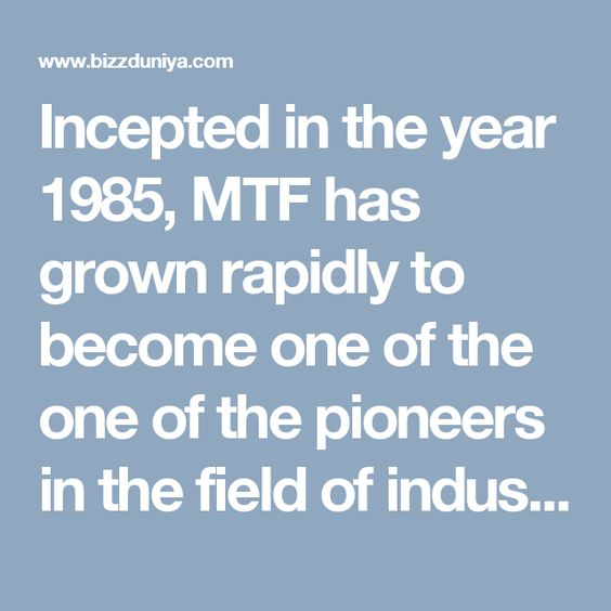 Incepted in the year 1985, MTF has grown rapidly to become one of the one of the pioneers in the field of industrial machinery and heavy duty engineering solutions. The company is well known across the globe for offering advanced heavy machinery equipments and technologically superior solutions that aid and enhance the industrial processes ensuring complete safety and increased overall output.
