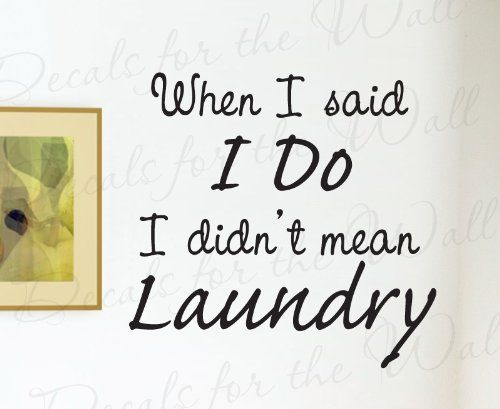 Cute Laundry Quotes Amusing Marriage Quotes  When I Said Do Didn't Mean Laundry  Marriage Inspiration Design