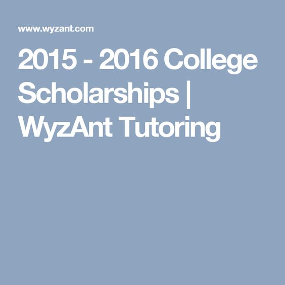 2015 - 2016 College Scholarships | WyzAnt Tutoring