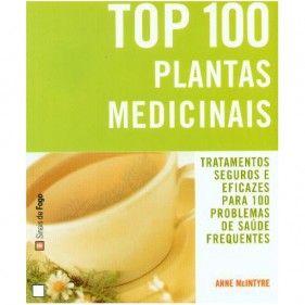 Top 100 Plantas Medicinais - tratamentos seguros e eficazes para 100 problemas de saúde frequentes