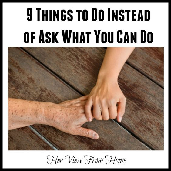 9 Things You Can Do Instead of Ask What You Can Do – Her View From Home