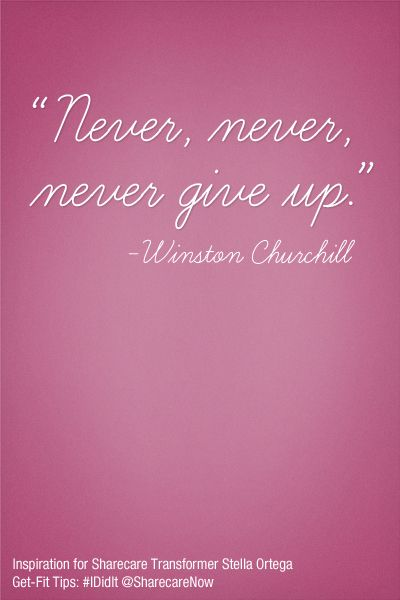 Never, Never, Never give up ....Winston Churchill  Get-Fit Tips: #IDidIt @SharecareNow