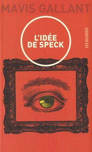 L'idée de Speck de Mavis Gallant, http://www.amazon.fr/dp/2923682181/ref=cm_sw_r_pi_dp_M1jbtb0RCG7QW