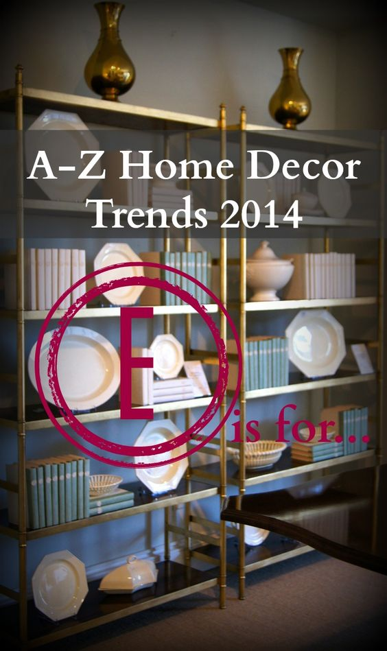 A-Z Home Decor Trend 2014 with Alice T. Chan. E is for Etageres.