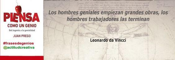 """""""Los hombres geniales empiezan grandes obras, los hombres trabajadores las terminan"""". Leonardo da Vincci"""