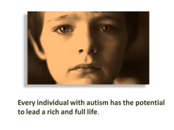 Every individual with autism has the potential to lead a rich, full life.