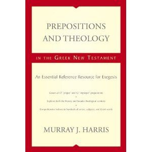 Prepositions and Theology in the Greek New Testament: An Essential Reference Resource for Exegesis: Murray Harris: 9780310493921: Amazon.com: Books