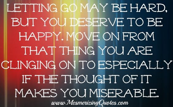 Letting go...don't be miserable