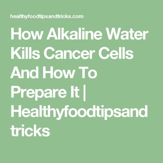How Alkaline Water Kills Cancer Cells And How To Prepare It | Healthyfoodtipsandtricks