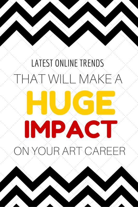 Latest Online Trends That Will Make A Huge Impact On Your Art Career Selling Art Online Jobs In Art Sell My Art