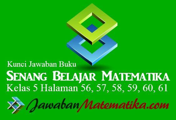 Kunci Jawaban Matematika Kelas 5 Halaman 56 57 58 59 60 61 Matematika Kelas 5 Matematika Buku
