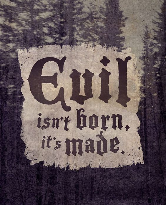 Image result for evil isn't born it's made