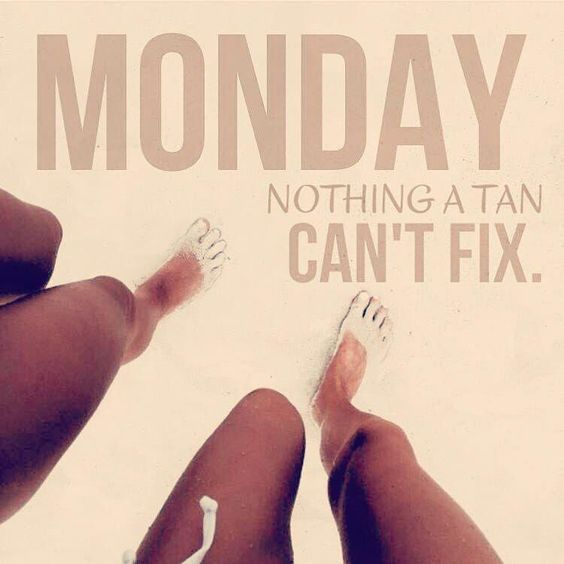 Monday Blues Tanning Memes Spray Tanning Quotes Tanning Lotion