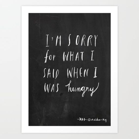 Sorry for what I said when I was hungry. by Nneko motivationmonday print inspirational black white poster motivational quote inspiring gratitude word art bedroom beauty happiness success motivate inspire
