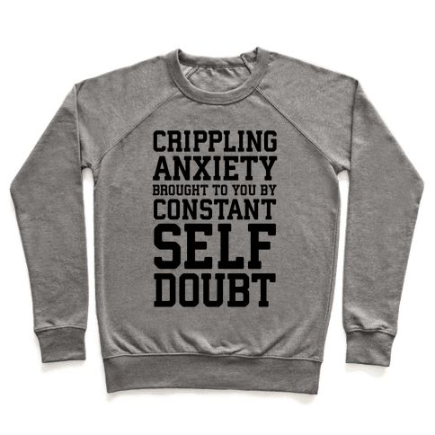 """Crippling Anxiety, Brought To You By Constant Self-Doubt - This funny but true shirt is all too accurate for those dealing with anxiety! Our design reads, """"Crippling Anxiety, Brought To You By Constant Self-Doubt"""" and is a great shirt to let peo"""