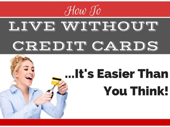 How to Live Without Credit Cards- It's Easier Than You Think!