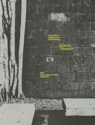 Episodic Urbanism: Rmit Urban Spaces Project 1996–2015